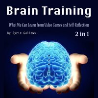 Brain Training: What We Can Learn from Video Games and Self-Reflection - Syrie Gallows