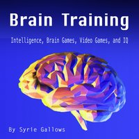 Brain Training: Intelligence, Brain Games, Video Games, and IQ - Syrie Gallows