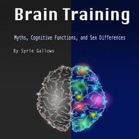 Brain Training: Myths, Cognitive Functions, and Sex Differences - Syrie Gallows