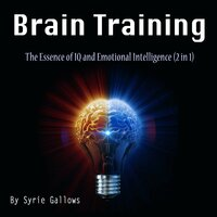 Brain Training: The Essence of IQ and Emotional Intelligence (2 in 1) - Syrie Gallows