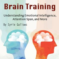 Brain Training: Understanding Emotional Intelligence, Attention Span, and More - Syrie Gallows