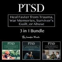 PTSD - Heal Faster from Trauma, War Memories, Survivor's Guilt, or Abuse - Jennifer Wartz