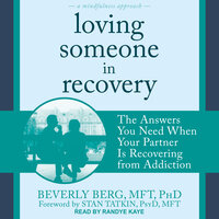 Loving Someone in Recovery: The Answers You Need When Your Partner Is Recovering from Addiction - Beverly Berg