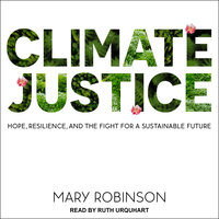 Climate Justice: Hope, Resilience, and the Fight for a Sustainable Future - Mary Robinson