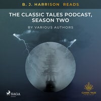 B. J. Harrison Reads The Classic Tales Podcast, Season Two - Various Authors