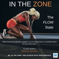 IN THE ZONE: Be in the Zone and achieve Peak Performance - Denis McBrinn