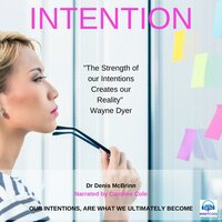 Intention - Our Intentions are what we ultimately become - Denis McBrinn