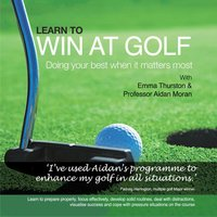 Learn to Win at Golf: Doing Your Best When It Matters Most - Aidan Moran, James Gourley