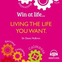 Win at Life: Living the Life You Want: Life Changing Behaviours to Help You Achieve What You Want - Denis McBrinn