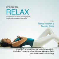 Learn to Relax: Escape from the Stress of Everyday Life, Forget Your Worries and Just Let Go - John Kremer, Norman Brook, James Gourley