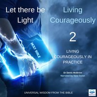 Let there be Light: Living Courageously - Two of nine: Living courageously in practice - Denis McBrinn