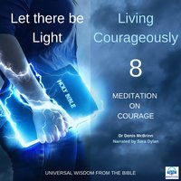 Let there be Light: Living Courageously - Eight of nine: Meditation on courage - Denis McBrinn