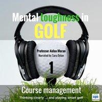 Mental toughness in Golf: 1 Course Management - Professor Aidan Moran