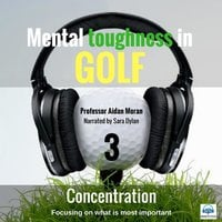 Mental toughness in Golf - 3 Concentration - Professor Aidan Moran