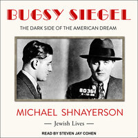 Bugsy Siegel: The Dark Side of the American Dream - Michael Shnayerson