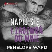Napij się i zadzwoń do mnie - Penelope Ward