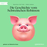Die Geschichte vom Schweinchen Robinson - Beatrix Potter, Jörg Karau