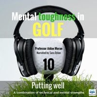 Putting Well - Mental Toughness in Golf - Professor Aidan Moran