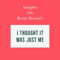 Insights on Brene Brown's I Thought It Was Just Me (but it isn't) - Swift Reads