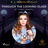 B. J. Harrison Reads Through the Looking-Glass - Lewis Carroll