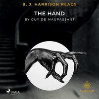 B. J. Harrison Reads The Hand - Guy de Maupassant