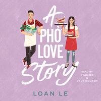 A Pho Love Story - Loan Le