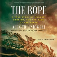 The Rope: A True Story of Murder, Heroism, and the Dawn of the NAACP - Alex Tresniowski
