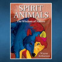 Spirit Animals: The Wisdom of Nature - Wayne Arthurson