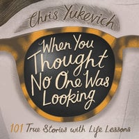 When You Thought No One Was Looking: 101 True Stories with Life Lessons - Christine Cochrane Yukevich
