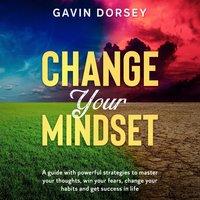Change your Mindset - Gavin Dorsey