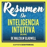 """Resumen De """"Inteligencia Intuitiva"""" (Blink) - Del Libro Original Escrito Por Por Malcolm Gladwell - Sapiens Editorial"""