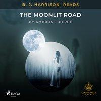 B. J. Harrison Reads The Moonlit Road - Ambrose Bierce