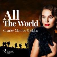 All The World - Charles Monroe Sheldon
