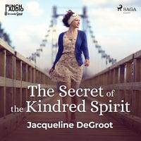 The Secret of the Kindred Spirit - Jacqueline Degroot
