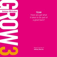 GROW 3 Team: Have you got what it takes to be part of a great team? - Antony Whitaker
