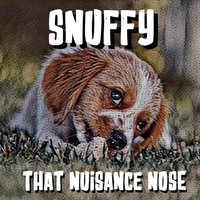 Snuffy: That Nuisance Nose! - Andrew Dittmer