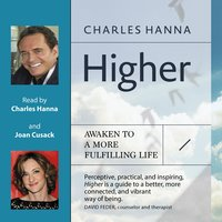 Higher: Awaken to a More Fulfilling Life - Charles Hanna