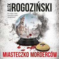Miasteczko morderców - Alek Rogoziński