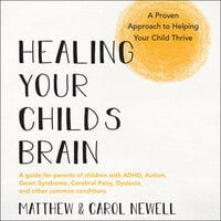 Healing Your Child's Brain: A Proven Approach to Helping Your Child Thrive - Matthew Newell, Carol Newell