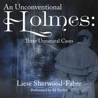 An Unconventional Holmes: Three Unnatural Cases - Liese Sherwood-Fabre