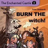 The Enchanted Castle 8 - Burn the Witch! - Peter Gotthardt
