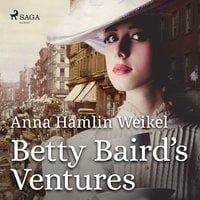 Betty Baird's Ventures - Anna Hamlin Weikel