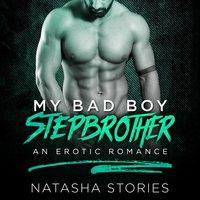 My Bad Boy Stepbrother - Natasha Stories