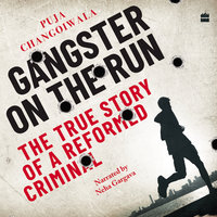 Gangster on the Run: The True Story of a Reformed Criminal - Puja Changoiwala
