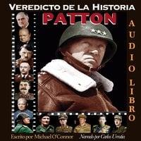 Veredicto de la Historia: PATTON - Michael O'Connor