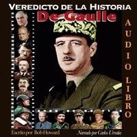 Veredicto de la Historia: De Gaulle - Bob Howard