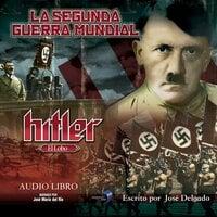 La Segunda Guerra Mundial: Hitler - José Delgado