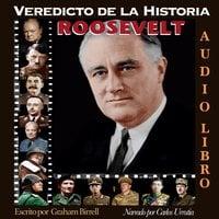 Veredicto de la Historia: ROOSEVELT - Graham Birrell