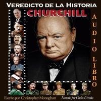Veredicto de la Historia: CHURCHILL - Christopher Monaghan