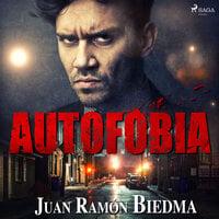 Autofobia - Juan Ramón Biedma